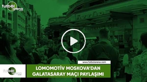 'Lokomotiv Moskova'dan Galatasaray maçı paylaşımı
