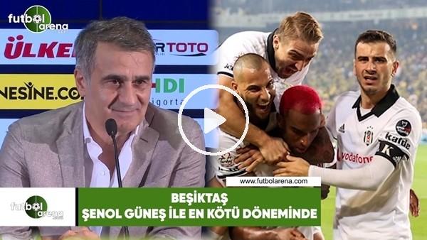 'Beşiktaş, Şenol Güneş ile en kötü döneminde!