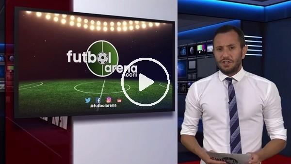 'FutbolArena akşam haberleri turu (25 Eylül 2018)