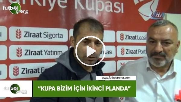 """Metin Diyadin: """"Kupa bizim için ikinci planda"""""""