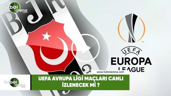 'UEFA Avrupa Ligi maçları canlı izlenecek mi?