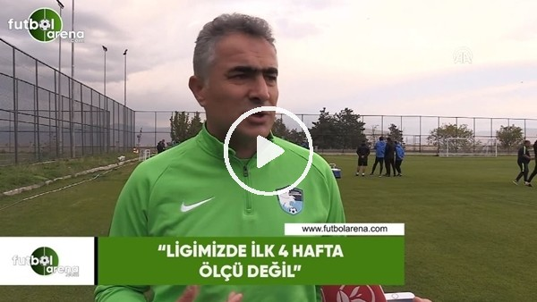 """'Mehmet Altıparmak: """"Ligimizde ilk 4 hafta ölçü değil"""""""