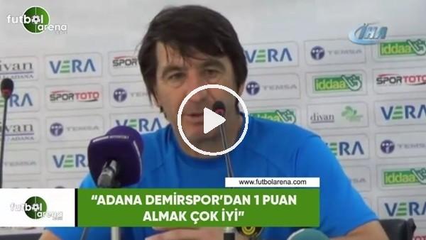 """Orhan Çıkırırkçı: """"Adana Demirspor'dan bir puan almak çok iyi"""""""