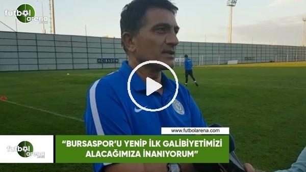 """'Mehmet Ali Karaca: """"Bursaspor'u yenip ilk galibiyetimizi alacağımıza inanıyorum"""""""