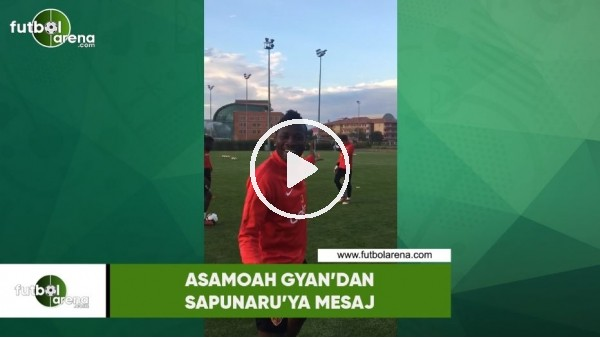 'Asamoah Gyan'dan Sapunaru'ya mesaj