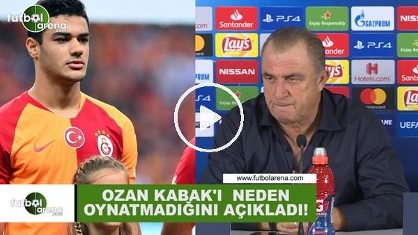 'Fatih Terim, Ozan Kabak'ı neden oynatmadığını açıkladı