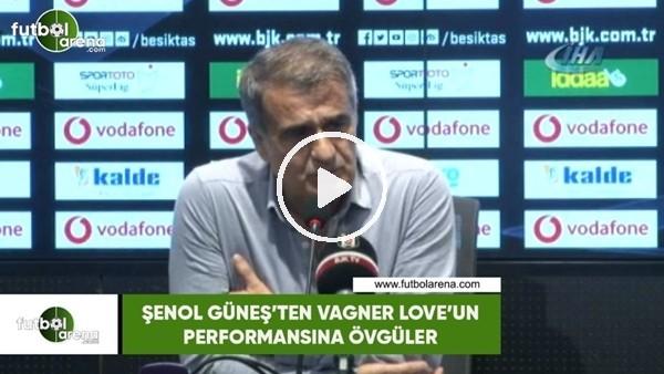 'Şenol Güneş'ten Vagner Love'un performansına övgüler