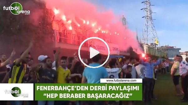 """'Fenerbahçe'den derbi paylaşımı! """"Hep beraber başaracağız"""""""