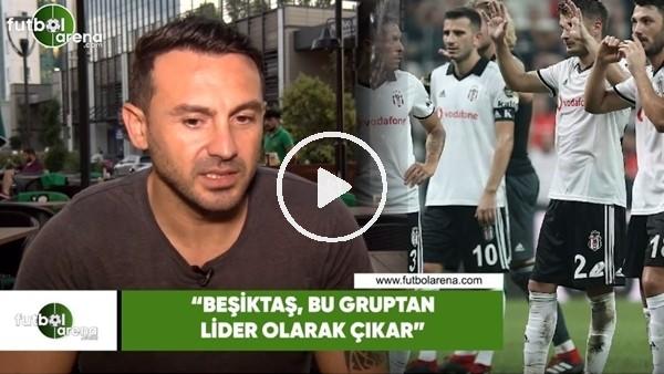 """'Ahmet Dursun: """"Beşiktaş bu gruptan lider olarak çıkar"""""""