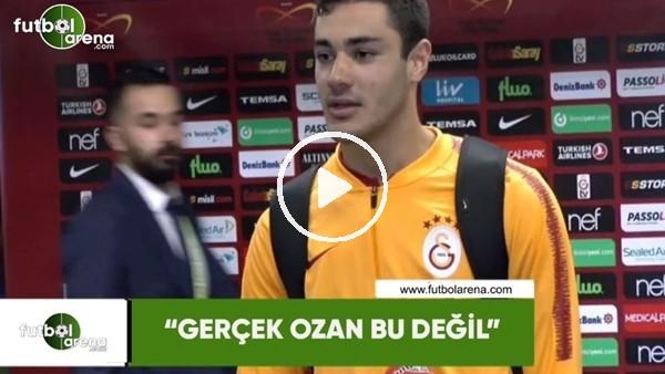 """Ozan Kabak: """"Gerçek Ozan bu değil"""""""