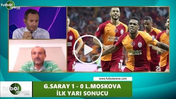 'Galatasaray - Lokomotiv Moskova maçı devre arası değerlendirmeleri