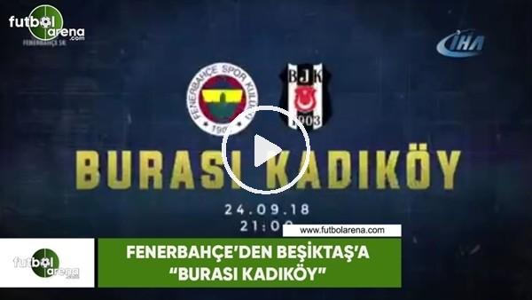 """'Fenerbahçe'den Beşiktaş'a: """"Burası Kadıköy"""""""