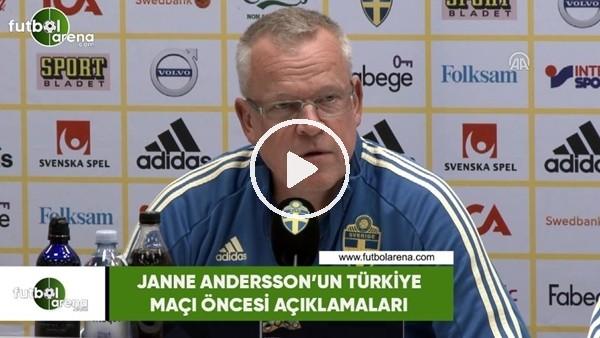 Janne Andersson'un Türkiye maçı öncesi açıklamaları
