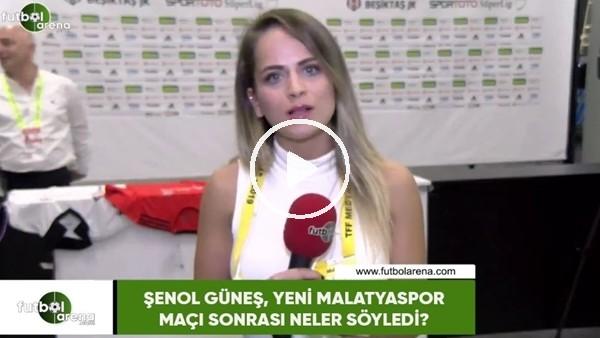 'Şenol Güneş, Yeni Malatyaspor maçı sonrası neler söyledi?
