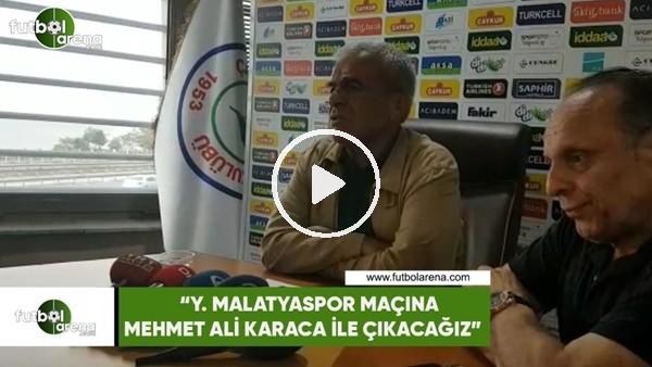 """'Hasan Kemal Yardımcı: """"Yeni Malatyaspor maçına Mhemet Ali Karac ile çıkacağız"""""""