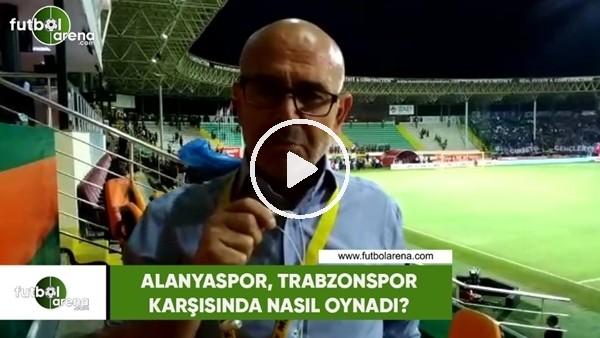 Alanyaspor, Trabzonspor karşısında nasıl oynadı?