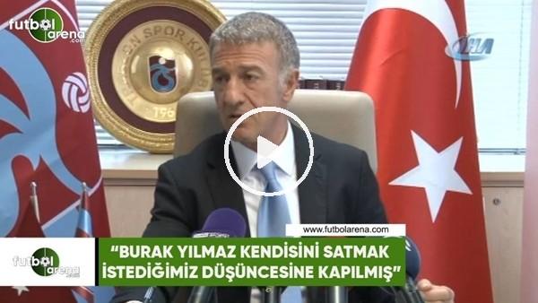 """'Ahmet Ağaoğlu: """"Burak Yılmaz kendisini satmak istediğimiz düşüncesine kapılmış"""""""