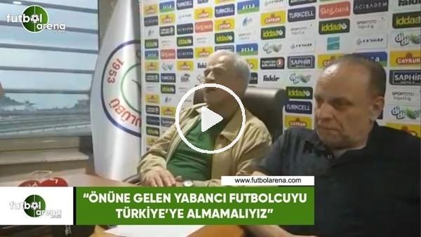 """'Hasan Kemal Yardımcı: """"Önüne gelen yabancı futbolcuyu Türkiye'ye almamalıyız"""""""