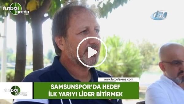 'Samsunspor'da hedef ilk yarıyı lider bitirmek
