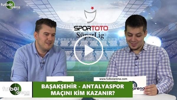 'Başakşehir - Antalyaspor maçını kim kazanır?