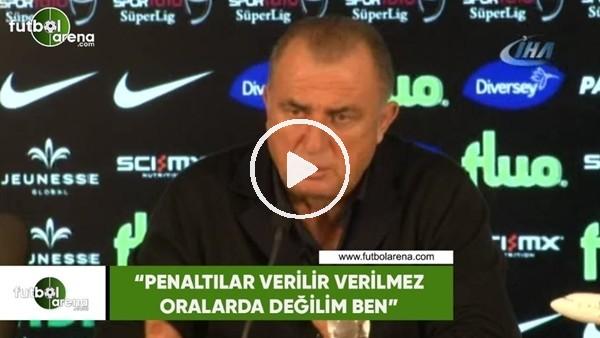 """'Fatih Terim: """"Penaltılar verilir verilmez oralarda değilim ben"""""""