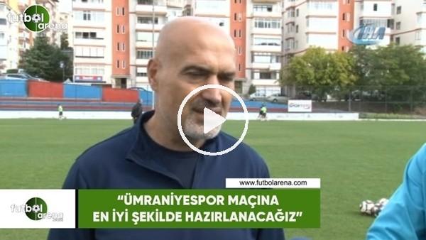 """'Levent Açıkgöz: """"Ümraniyespor maçına en iyi şekilde hazırlanacağız"""""""