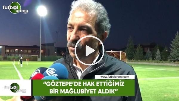 """'Erol Bedir: """"Göztepe'de hak ettiğimiz bir mağlup aldık"""""""