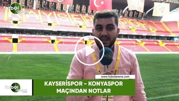 'Kayserispor - Konyaspor maçından notlar