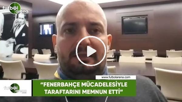 """'Senad Ok: """"Fenerbahçe mücadelesiyle taraftarını memnun etti"""""""