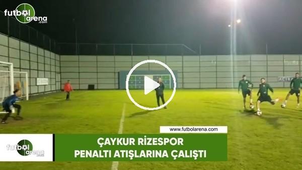 'Çaykur Rizespor penaltı atışlarına çalıştı