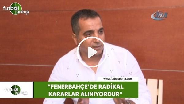 """'Erkan Avseren: """"Fenerbahçe'de radikal kararlar alınıyordur"""""""