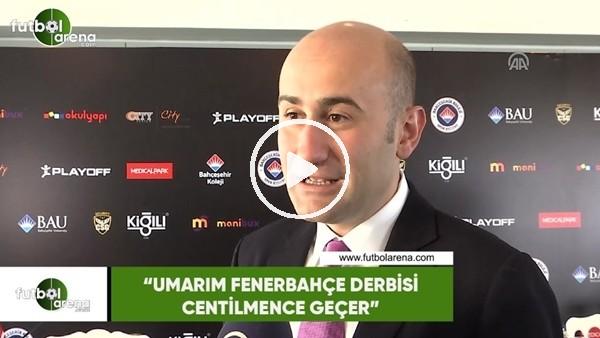 """'Hüseyin Yücel: """"Umarım Fenerbahçe derbisi centilmence geçer"""""""