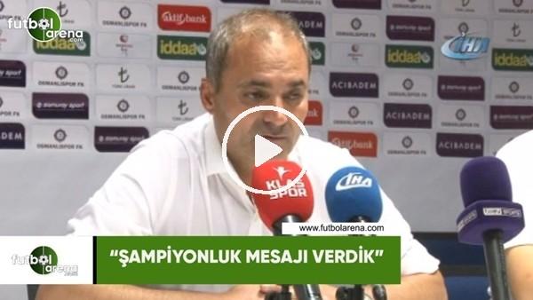 """'Erkan  Sözeri: """"Şampiyonluk mesajı verdik"""""""