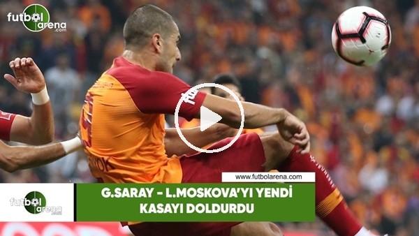 'Galatasaray, Lokomotiv Moskova'yı yendi, kasayı doldurdu