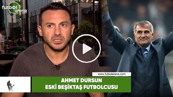 """'Ahmet Dursun: """"Şenol hoca Beşiktaş'ta uzun yıllar kalmalı"""""""