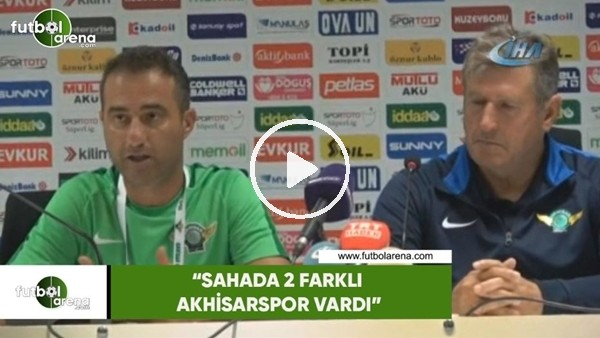 "'Safet Susic: ""Sahada 2 farklı Akhisarspor vardı"""