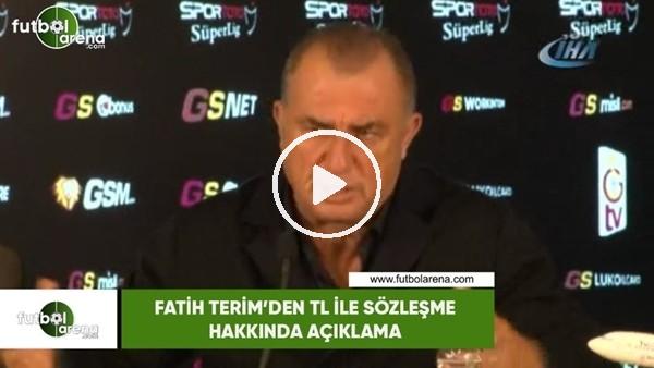 'Fatih Terim'den TL ile sözleşme hakkında açıklama