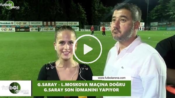 'Galatasaray - Lokomotiv Moskova maçına doğru