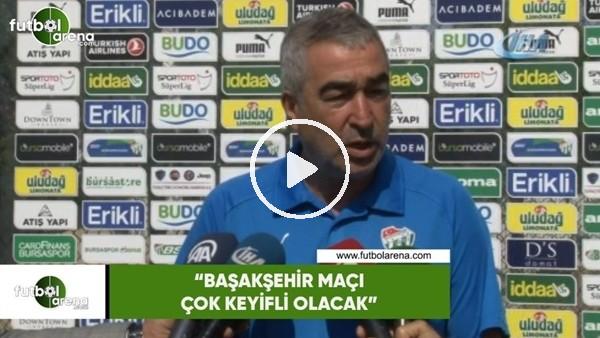 """'Samet Aybaba: """"Başakşehir maçı çok keyifli olacak"""""""