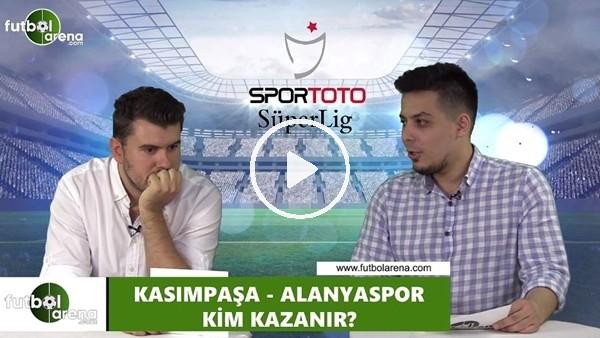 'Kasımpaşa - Alanyaspor maçını kim kazanır?
