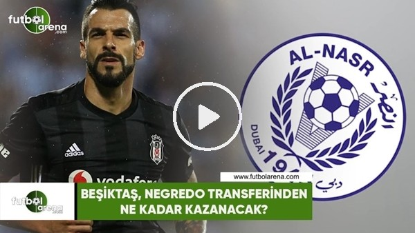 'Beşiktaş, Negredo transferinden ne kadar kazanacak?
