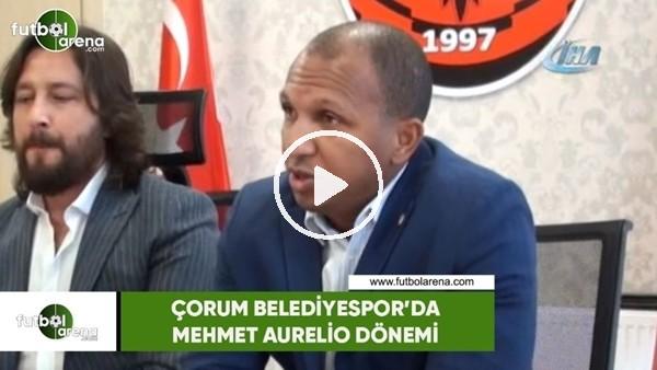 'Çorum Belediyespor'da Mehmet Aurelio dönemi başladı
