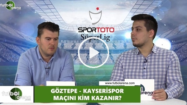 'Göztepe - Kayserispor maçını kim kazanır?