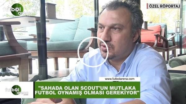 """'Kemalettin Şentürk: """"Sahada olan scout'un mutlaka futbol oynamış olması gerekiyor"""""""