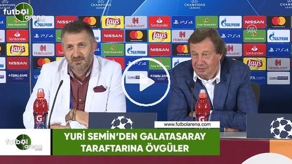 'Yuri Semin'den Galatasaray taraftarına övgüler