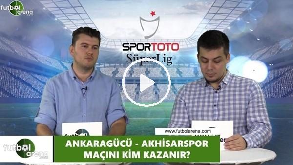 'Ankaragücü - Akhisarspor maçını kim kazanır?