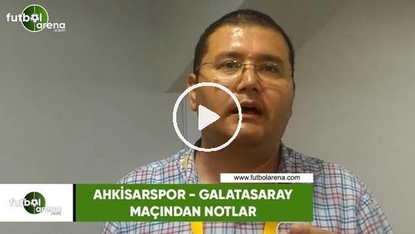 'Akhisarspor - Galatasaray maçından notlar