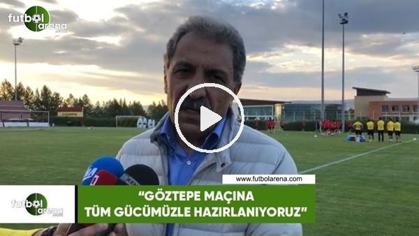 """Erol Bedir: """"Göztepe maçına tüm gücümüzle hazırlanıyoruz"""""""