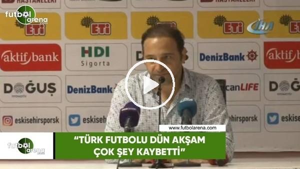 """'Fuat Çapa: """"Türk futbolu dün akşam çok şey kaybetti"""""""