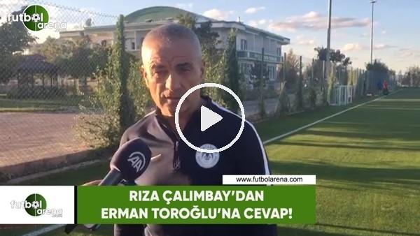 'Rıza Çalmbay'dan Erman Toroğlu'na cevap!